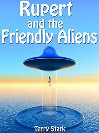 Books For Kids: Rupert And The Friendly Aliens: Kids Books - Kids Adventure Books - Children Books - Free Stories - Kids Mystery - Kids Fantasy Books