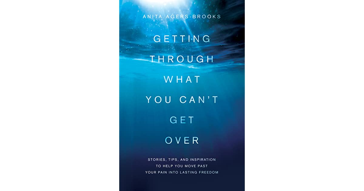 Getting Through What You Can't Get Over: Stories, Tips, and