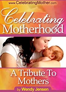 Celebrating Motherhood A Tribute to Mothers