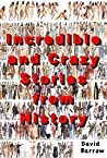 Incredible crazy stories from history
