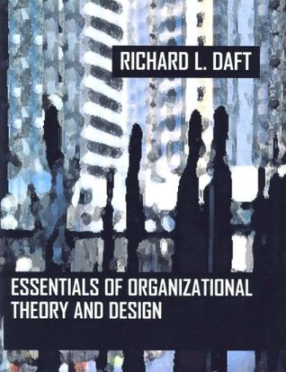 Essentials Of Organization Theory And Design By Richard L Daft