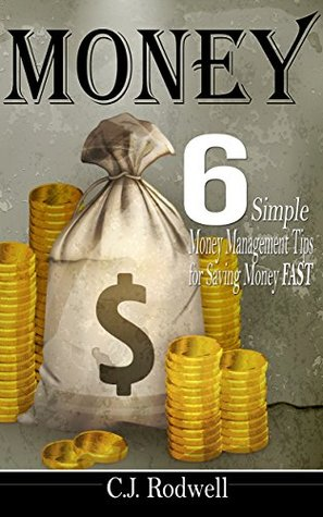 Money: 6 Simple Money Management Tips for Saving Money FAST - 2nd Edition (Money, Saving money, Finance, Personal Finance, Money Tips, Making Money, Retirement Planning)