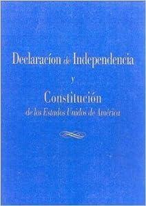 Declaracion De Independencia Y Constitucion De Los Estados Unidos De America