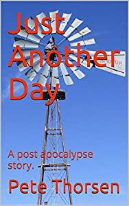 Just Another Day: A post apocalypse story.