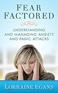 Fear Factored: Understanding and Managing Anxiety and Panic Attacks
