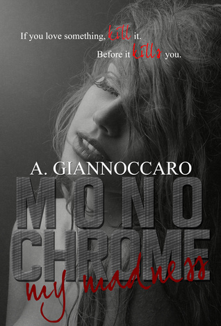 Monochrome My Madness by Ashleigh Giannoccaro