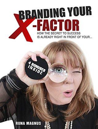 Branding Your X-Factor: How the Secret to Success is Already In Front of Your... Runa Magnus, Livingstone Marmon, Bjarney Ludviksdottir, Andrea Pennington