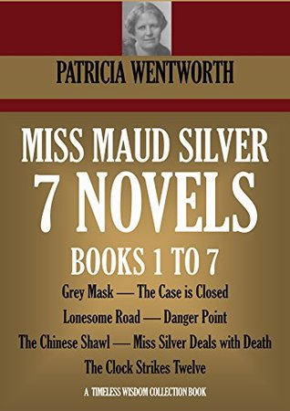 Miss Maud Silver: 7 novels (Books 1 to 7). Grey Mask, The Case is Closed, Lonesome Road, Danger Point, The Chinese Shawl, Miss Silver Deals with Death, ... Strikes Twelve