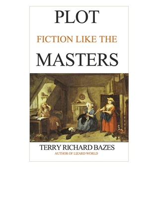 Plot Fiction like the Masters by Terry Richard Bazes