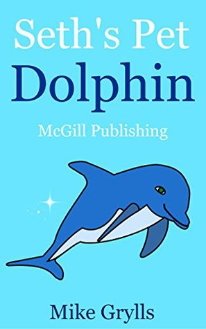 """Children's Books: """"Seth's Pet Dolphin """" Bedtime Stories For Kids Ages 4-8 (Kids Books - Bedtime Stories For Kids - Children's Books - Free Stories) (Bedtime Stories For Kids Ages 3-8)"""