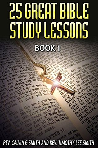 25 GREAT BIBLE STUDY LESSONS: BOOK 1 by Calvin G  Smith