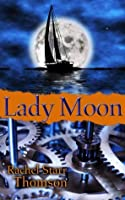 Lady Moon: A Tale of Love & Magic (& Other Improbable, Unpredictable Things)