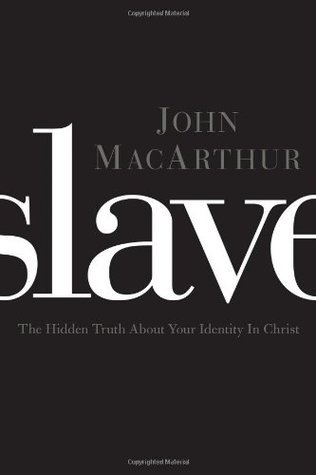 Slave The Hidden Truth About Your Identity in Christ