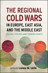 The Regional Cold Wars in Europe, East Asia, and the Middle East: Crucial Periods and Turning Points