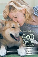 God Spelled Backwards: The Journey of an Actress Into the World of Dog Rescue