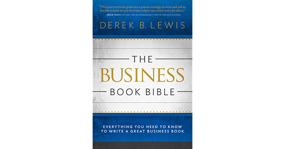 The Business Book Bible Everything You Need To Know To Write A