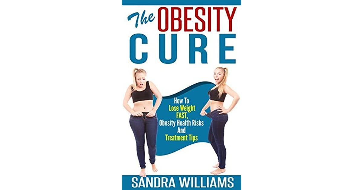 The obesity cure how to lose weight fast obesity health risks the obesity cure how to lose weight fast obesity health risks and treatment tips by sandra williams ccuart Images