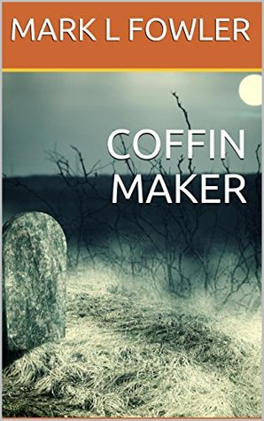 Coffin Maker by Mark L. Fowler