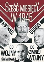 Sześć miesięcy w 1945. Roosevelt, Stalin, Churchill i Truman. Od wojny światowej do zimnej wojny