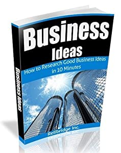 Business Ideas: How to Research Good Business Ideas in 10 Minutes