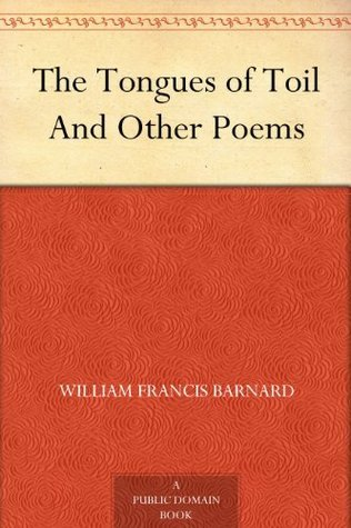 The Tongues of Toil And Other Poems  by  William Francis Barnard