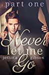 Never Let Me Go by Jessica  Gibson