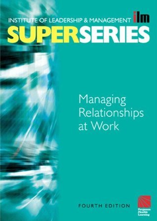 Managing-Relationships-at-Work-Super-Series-4th-edition-ILM-Super-Series-