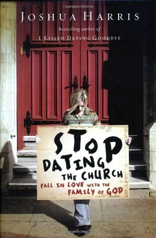 Stop Dating the Church: Fall in Love with the Family of God