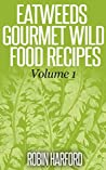 Eatweeds Gourmet Wild Food Recipes (Volume Book 1)