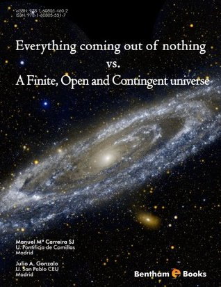Everything Coming Out of Nothing vs. A Finite, Open and Contingent Universe