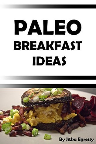 Paleo Breakfast Ideas: Small booklet with breakfast ideas in Paleo lifestyle for everyday (Paleo Recipes for Everyday Book 1)