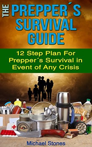 THE PREPPER´S SURVIVAL GUIDE - 12 Step Plan For Prepper´s Survival in Event Of Any Crisis (Prepper Survival Project)