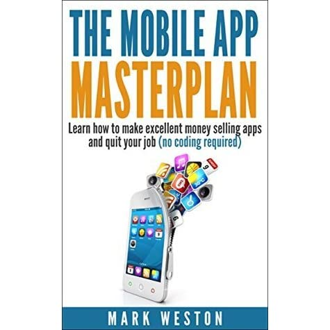 The Mobile App Masterplan: Learn how to make excellent money selling