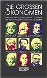 Die großen Ökonomen. Leben und Werk der wirtschaftswissenschaftlichen Vordenker.