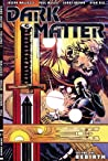 Dark Matter Volume 1: Rebirth