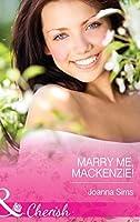 Marry Me, Mackenzie! (Mills & Boon Cherish)