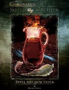 Spiel mit dem Feuer (Die Chroniken der Seelenwächter, #6)