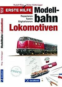 Erste Hilfe Modellbahn-Lokomotiven - Ratgeber zu Reparatur, Tunen und Digitalisierung von Modelleisenbahnen, inkl. Anleitungen, Profi-Tipps und Checklisten auf rund 140 Seiten