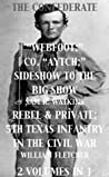 "The Confederate ""Webfoot:"" Co. ""Aytch;"" Sideshow to the Big Show / Rebel & Private; 5th Texas Infantry in the Civil War (2 Volumes in 1)"