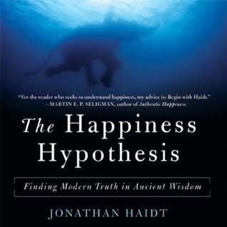 The Happiness Hypothesis Finding Modern Truth in Ancient Wisdom