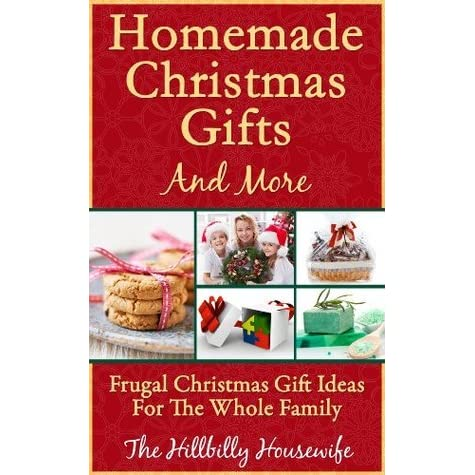 homemade christmas gifts and more frugal christmas gift ideas for the whole family by hillbilly housewife