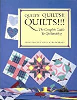 Quilts! Quilts!! Quilts!!!: The Complete Guide to Quiltmaking