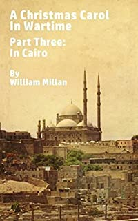 A Christmas Carol in Wartime, Part Three: In Cairo