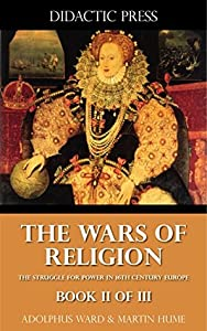 The Wars of Religion - The struggle for power in 16th century Europe - Book II of III
