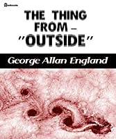 "The Thing From -- ""Outside"""