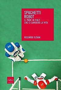 Spaghetti robot: Il made in Italy che ci cambierà la vita