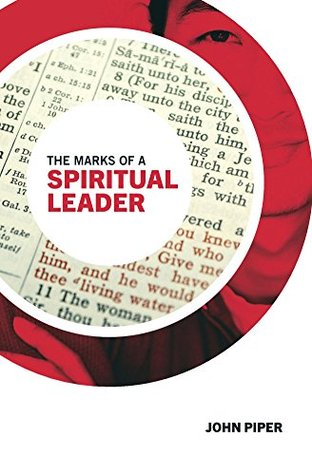 The Marks of a Spiritual Leader by John Piper