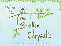Pat the Gnat and The Broken Chrysalis