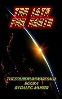 TOO LATE FOR EARTH: SOLBIDYUM WARS SAGA - BOOK 4