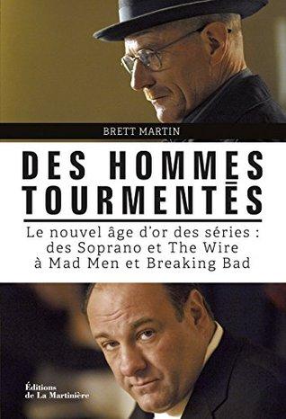 Des hommes tourmentés: Le nouvel âge d'or des séries : des Soprano et The Wire à Mad Men et Breaking Bad (NON FICTION)